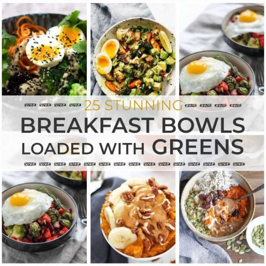 25 Stunning Breakfast Bowls Loaded with Greens